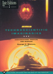 Technoscientific Imaginaries: Conversations, Profiles, and Memoirs - George E. Marcus