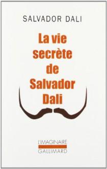 La vie secrète de Salvador Dali - Salvador Dalí,Michel Déon