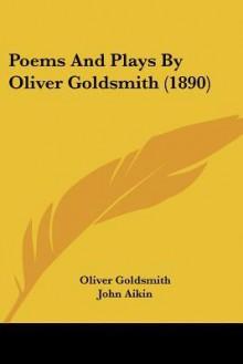 The poems and plays of Oliver Goldsmith - Oliver Goldsmith