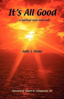 It's All Good: A Spiritual Walk (and Roll) - Sally Jean Stone