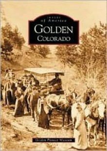 Golden, Colorado - Golden Pioneer Museum