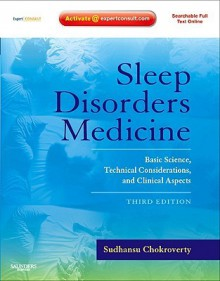 Sleep Disorders Medicine: Basic Science, Technical Considerations, and Clinical Aspects - Sudhansu Chokroverty