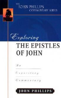 Exploring the Epistles of John - John Phillips
