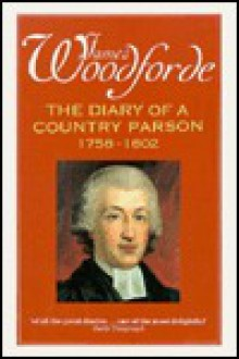 Diary of a Country Parson, 1758-1802: Selections - James Woodforde, John Beresford