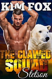 The Clawed Squad: Stetson (The Bear Shifters of Clawed Ranch Book 1) - Kim Fox