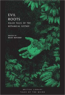 Evil Roots: Killer Tales of the Botanical Gothic - Daisy Butcher