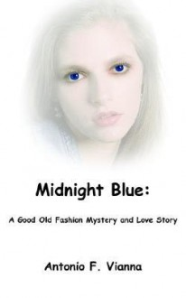 Midnight Blue: A Good Old Fashion Mystery and Love Story - Antonio F. Vianna