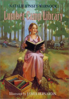 Lumber Camp Library - Natalie Kinsey-Warnock, James Bernardin