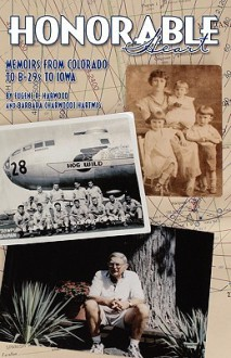 Honorable Heart: Memoirs from Colorado to B-29s to Iowa - Eugene R Harwood, Barbara Hartwig (Harwood)