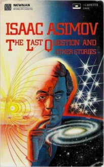 Last Question and Other Stories - Isaac Asimov