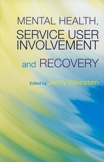 Mental Health, Service User Involvement and Recovery - Jenny Weinstein