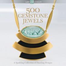 500 Gemstone Jewels - Lark Books