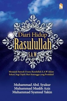Diari Hidup Rasulullah s.a.w - Muhammad Abd Syukur, Muhammad Muslih Aziz, Muhammad Syamsul Yakin