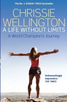 A Life Without Limits - Chrissie Wellington