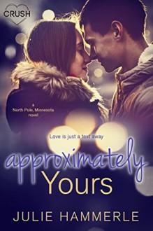Approximately Yours (North Pole, Minnesota) - Julie Hammerle