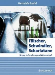 Falscher, Schwindler, Scharlatane: Betrug In Forschung Und Wissenschaft - Heinrich Zankl