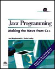 Java Progamming: Making the Move from C++ [With Contains JDK 1.2, Java Beans, Executable...] - Joe Wigglesworth