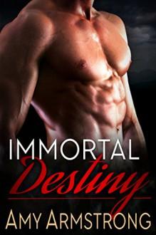 Immortal Destiny (Immortals Book 1) - Amy Armstrong