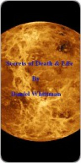 Secrets of Death & Life - Daniel Whittman