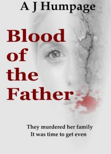 Blood of the Father - A.J. Humpage