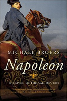 Napoleon: The Spirit of the Age: 1805-1810 - Michael Broers