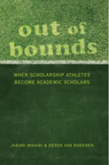 Out of Bounds: When Scholarship Athletes Become Academic Scholars - Jabari Mahiri, Derek Van Rheenen