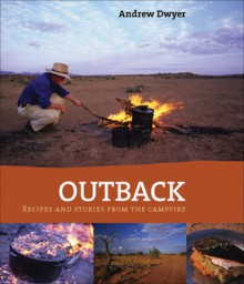 Outback: Recipes and Stories from the Campfire - Andrew Dwyer