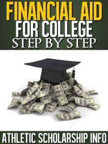 Financial Aid For College Step By Step (What To Do Month By Month & Year By Year ~ For 9th, 10th, 11th & 12th Graders) - Athletic Scholarship Info, Athletic Scholarship Info