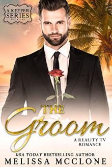 The Groom: A Reality TV Romance (A Keeper Series, #1) - Melissa McClone
