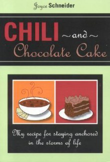 Chili and Chocolate Cake: My Recipe for Staying Anchored in the Storms of Life - Joyce Schneider