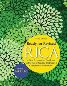 Ready for Revised RICA: A Test Preparation Guide for California's Reading Instruction Competence Assessment (3rd Edition) - James Zarrillo
