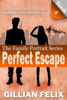 Perfect Escape (Family Portrait #4) - Gillian Felix