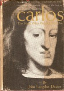 Carlos the Bewitched: The Last Spanish Hapsburg (1661-1700) - John Langdon-Davies