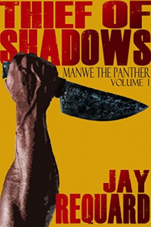 Thief of Shadows - Manwe the Panther Volume 1 - Jay Requard, James R. Tuck, Melissa Gilbert