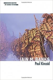 Iain M. Banks (Modern Masters of Science Fiction) - Paul Kincaid