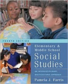 Elementary and Middle School Social Studies: An Interdisciplinary Multicultural Approach with Free Multicultural Internet Guide - Pamela J. Farris
