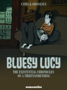 Bluesy Lucy - The Existential Chronicles of a Thirtysomething - Catel, Véronique Grisseaux