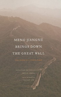 Meng Jiangnu Brings Down the Great Wall: Ten Versions of a Chinese Legend - Wilt Idema, Haiyan Lee