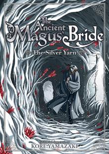 The Ancient Magus' Bride: The Silver Yarn - Kore Yamazaki