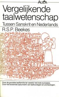 Vergelijkende taalwetenschap: een inleiding in de vergelijkende Indo-europese taalwetenschap - Robert S.P. Beekes