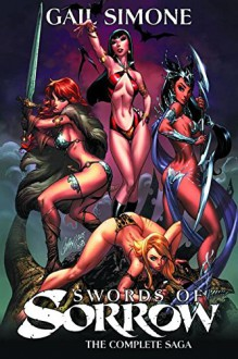 Swords of Sorrow: The Complete Saga (Swords of Sorrow Comp Tp) - Mairghread Scott,Sergio Davila,Gail Simone,Nancy A. Collins,J. Scott Campbell
