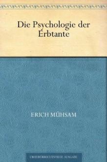 Die Psychologie der Erbtante (German Edition) - Erich Mühsam