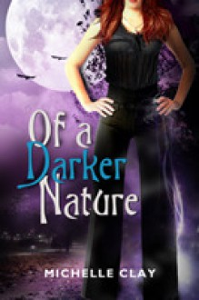 Of A Darker Nature - Michelle Clay