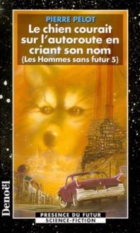 Le chien courait sur l'autoroute en criant son nom - Pierre Pelot
