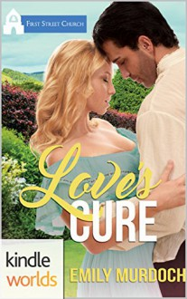 First Street Church Romances: Love's Cure (Kindle Worlds Novella) (Sweet Grove Beginnings Book 4) - Emily Murdoch