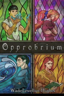 Opprobrium: BOOK ONE OF THE LAMENTATION'S END SERIES (Volume 1) - Wade Lewellyn-Hughes,Wade Lewellyn-Hughes,Bryce Hughes,F. Nicole Reynaud Peavey,Andrew Ryan
