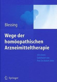 Wege der Homoopathischen Arzneimitteltherapie - Bettina Blessing, Robert Jütte