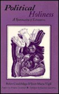 Political Holiness: A Spirituality of Liberation - Pedro Casaldaliga, José Maria Vigil