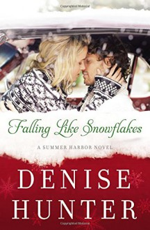 Falling Like Snowflakes (A Summer Harbor Novel) - Denise Hunter