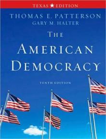 The American Democracy, Texas Edition - Thomas E. Patterson, Gary Halter